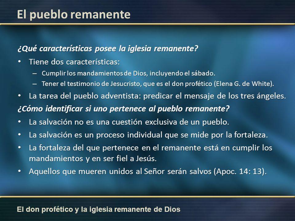 El don profético y la iglesia remanente de Dios El pueblo remanente ¿Qué características posee la iglesia remanente? Tiene dos características: Tiene