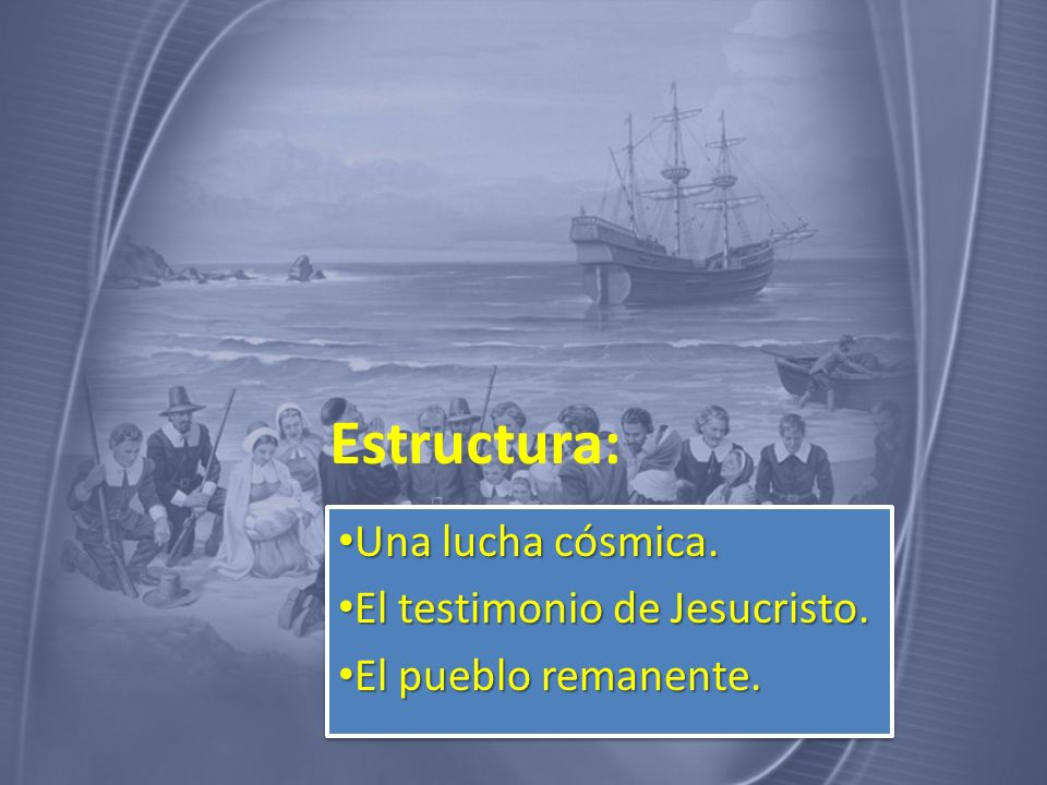 Estructura: Una lucha cósmica. Una lucha cósmica. El testimonio de Jesucristo. El testimonio de Jesucristo. El pueblo remanente. El pueblo remanente.