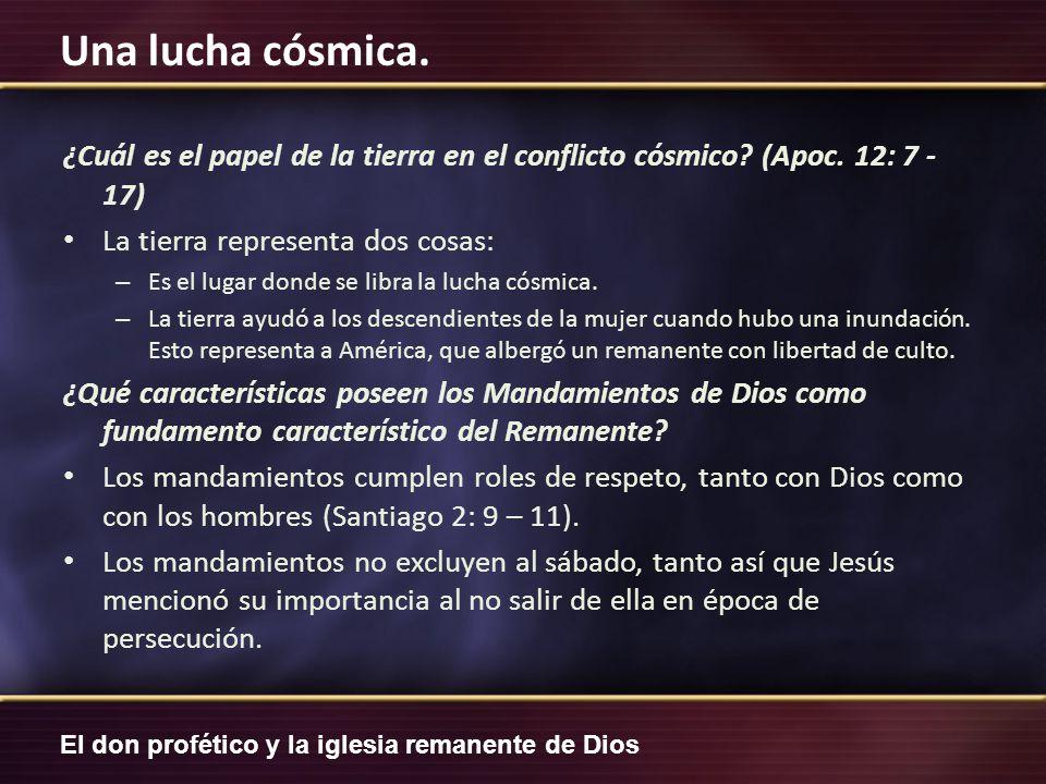 El don profético y la iglesia remanente de Dios Una lucha cósmica. ¿Cuál es el papel de la tierra en el conflicto cósmico? (Apoc. 12: 7 - 17) La tierr