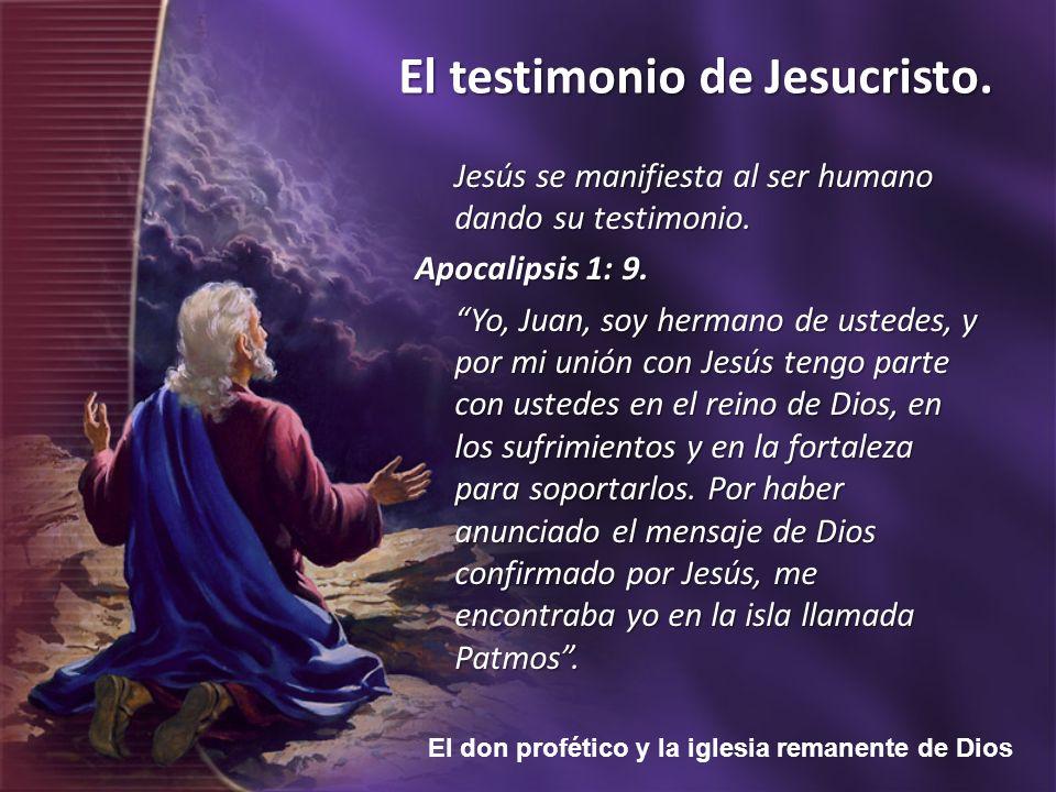 El don profético y la iglesia remanente de Dios El testimonio de Jesucristo. Jesús se manifiesta al ser humano dando su testimonio. Apocalipsis 1: 9.