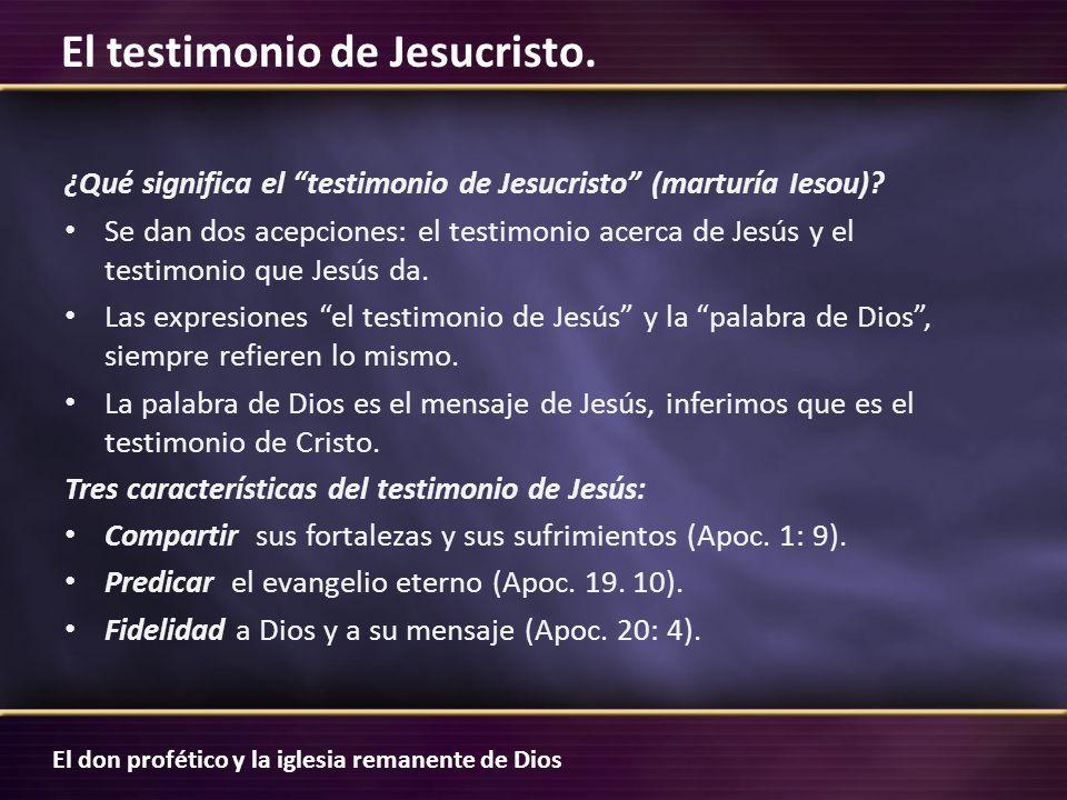 El don profético y la iglesia remanente de Dios El testimonio de Jesucristo. ¿Qué significa el testimonio de Jesucristo (marturía Iesou)? Se dan dos a