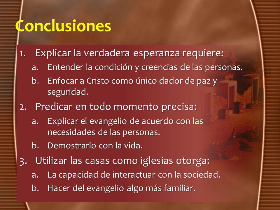 Conclusiones 1.Explicar la verdadera esperanza requiere: a.Entender la condición y creencias de las personas. b.Enfocar a Cristo como único dador de p