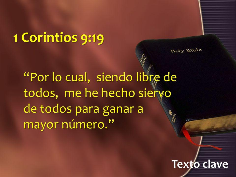 Texto clave 1 Corintios 9:19 Por lo cual, siendo libre de todos, me he hecho siervo de todos para ganar a mayor número.Por lo cual, siendo libre de todos, me he hecho siervo de todos para ganar a mayor número.