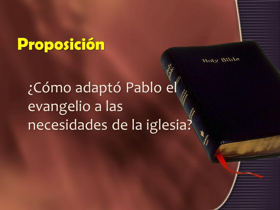 Proposición ¿Cómo adaptó Pablo el evangelio a las necesidades de la iglesia