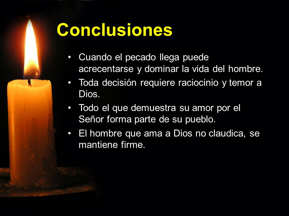 Conclusiones Cuando el pecado llega puede acrecentarse y dominar la vida del hombre.Cuando el pecado llega puede acrecentarse y dominar la vida del ho