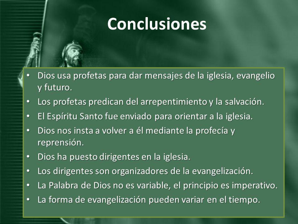 Conclusiones Dios usa profetas para dar mensajes de la iglesia, evangelio y futuro. Dios usa profetas para dar mensajes de la iglesia, evangelio y fut
