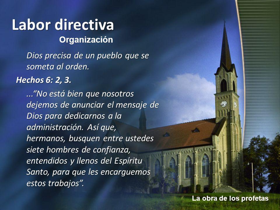 La obra de los profetas Labor directiva Dios precisa de un pueblo que se someta al orden. Hechos 6: 2, 3....No está bien que nosotros dejemos de anunc