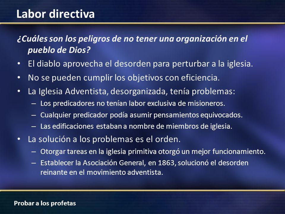 Probar a los profetas Labor directiva ¿Cuáles son los peligros de no tener una organización en el pueblo de Dios? El diablo aprovecha el desorden para