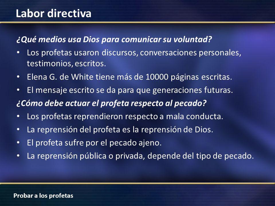 Probar a los profetas Labor directiva ¿Qué medios usa Dios para comunicar su voluntad? Los profetas usaron discursos, conversaciones personales, testi