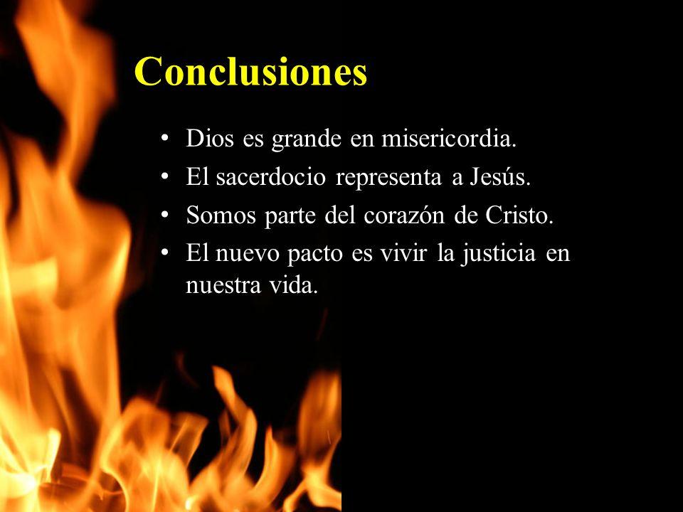 Conclusiones Dios es grande en misericordia. Dios es grande en misericordia. El sacerdocio representa a Jesús. El sacerdocio representa a Jesús. Somos