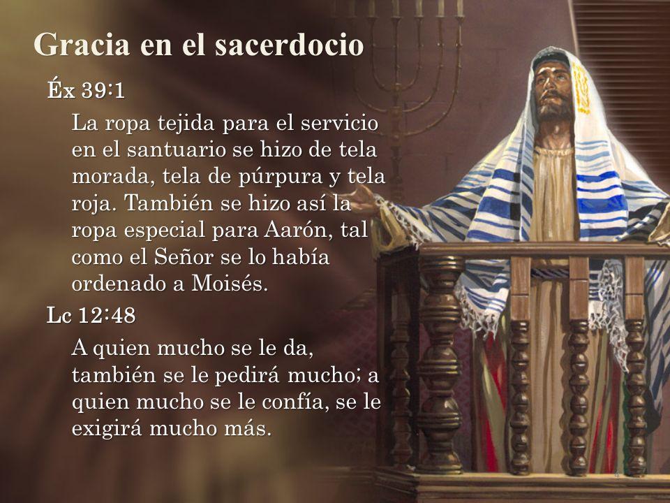 Gracia en el sacerdocio 4 Éx 39:1 La ropa tejida para el servicio en el santuario se hizo de tela morada, tela de púrpura y tela roja. También se hizo