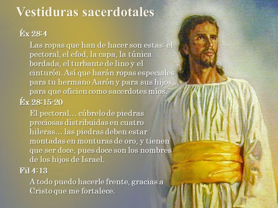 Vestiduras sacerdotales Éx 28:4 Las ropas que han de hacer son estas: el pectoral, el efod, la capa, la túnica bordada, el turbante de lino y el cintu