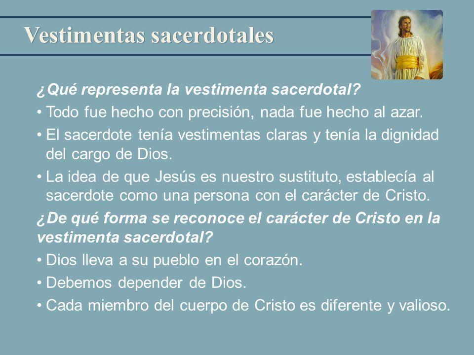 Vestimentas sacerdotales ¿Qué representa la vestimenta sacerdotal? Todo fue hecho con precisión, nada fue hecho al azar. El sacerdote tenía vestimenta