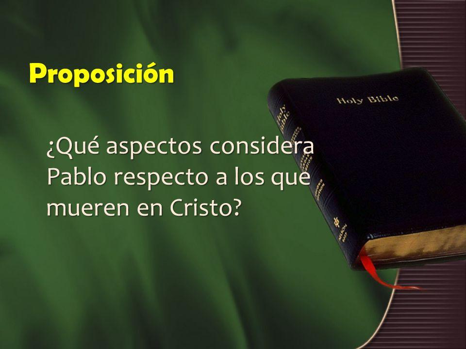 Proposición ¿Qué aspectos considera Pablo respecto a los que mueren en Cristo?