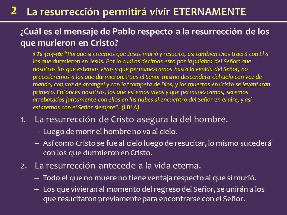 2 ¿Cuál es el mensaje de Pablo respecto a la resurrección de los que murieron en Cristo? 1 Ts 4:14-16: Porque si creemos que Jesús murió y resucitó, a