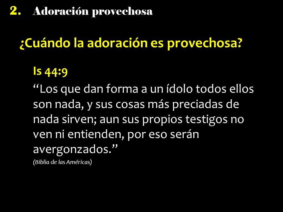 Adoración provechosa 2.¿Cuándo la adoración es provechosa.