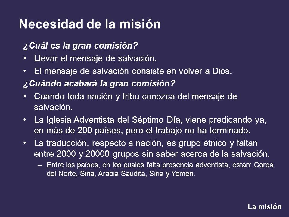 La misión Necesidad de la misión ¿Cuál es la gran comisión? Llevar el mensaje de salvación. El mensaje de salvación consiste en volver a Dios. ¿Cuándo