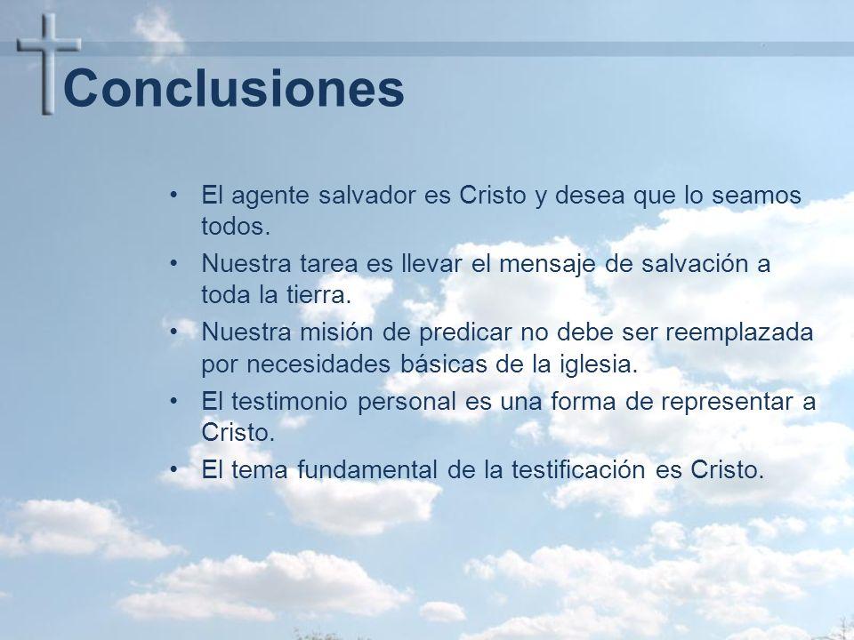Conclusiones El agente salvador es Cristo y desea que lo seamos todos. Nuestra tarea es llevar el mensaje de salvación a toda la tierra. Nuestra misió