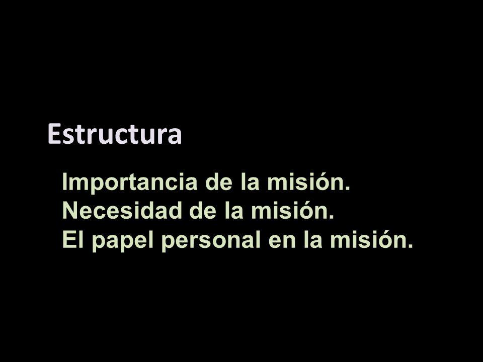 Importancia de la misión. Necesidad de la misión. El papel personal en la misión. Estructura