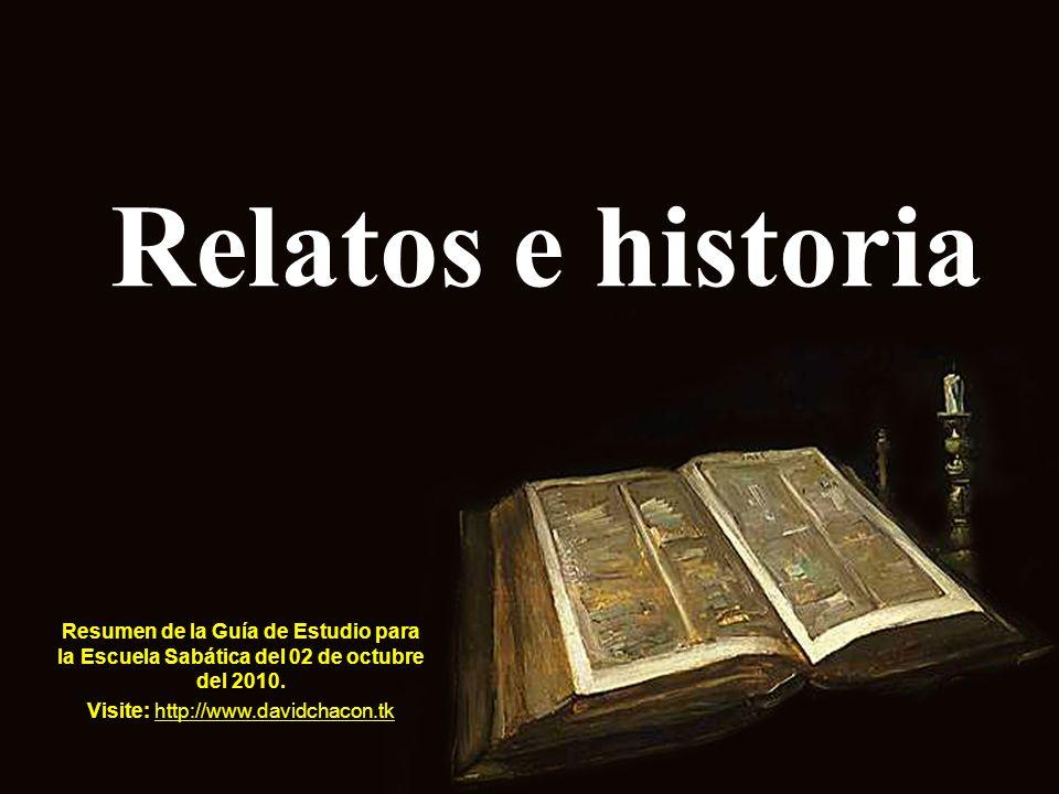 Relatos e historia Resumen de la Guía de Estudio para la Escuela Sabática del 02 de octubre del 2010. Visite: http://www.davidchacon.tk http://www.dav