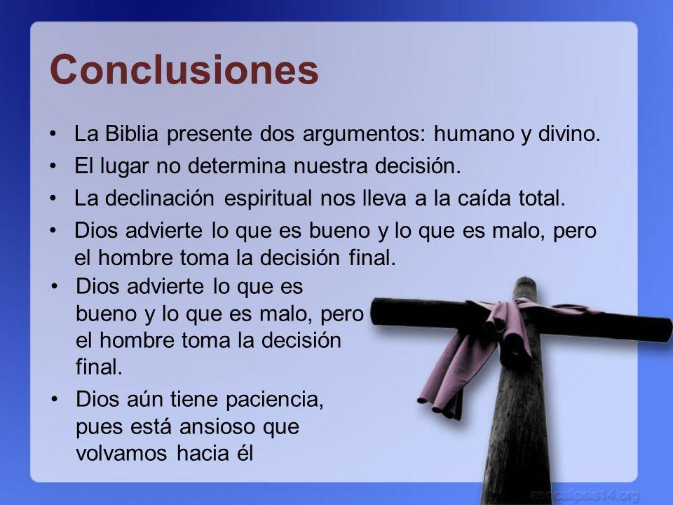 Conclusiones La Biblia presente dos argumentos: humano y divino. El lugar no determina nuestra decisión. La declinación espiritual nos lleva a la caíd