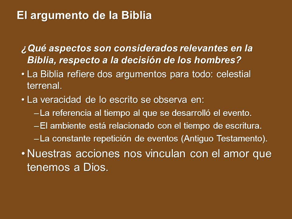 El argumento de la Biblia ¿Qué aspectos son considerados relevantes en la Biblia, respecto a la decisión de los hombres? La Biblia refiere dos argumen