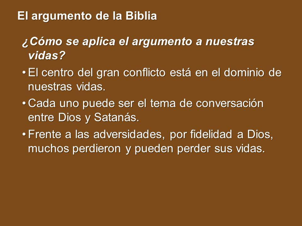 El argumento de la Biblia ¿Cómo se aplica el argumento a nuestras vidas? El centro del gran conflicto está en el dominio de nuestras vidas.El centro d