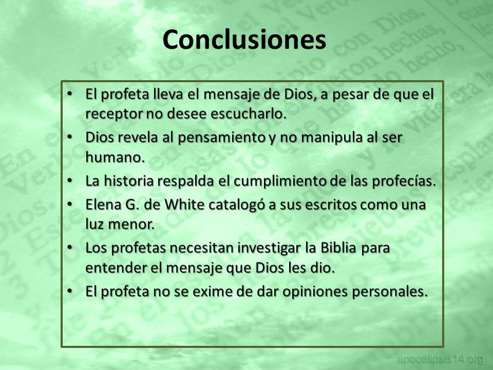 Conclusiones El profeta lleva el mensaje de Dios, a pesar de que el receptor no desee escucharlo. El profeta lleva el mensaje de Dios, a pesar de que