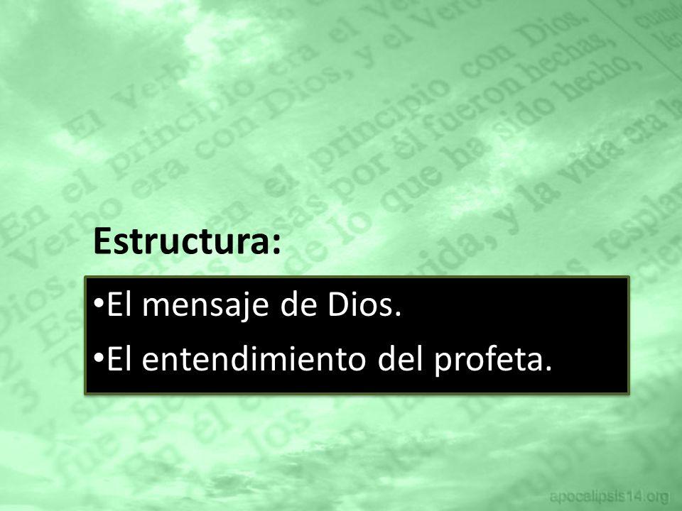 Estructura: El mensaje de Dios. El entendimiento del profeta. El mensaje de Dios. El entendimiento del profeta.