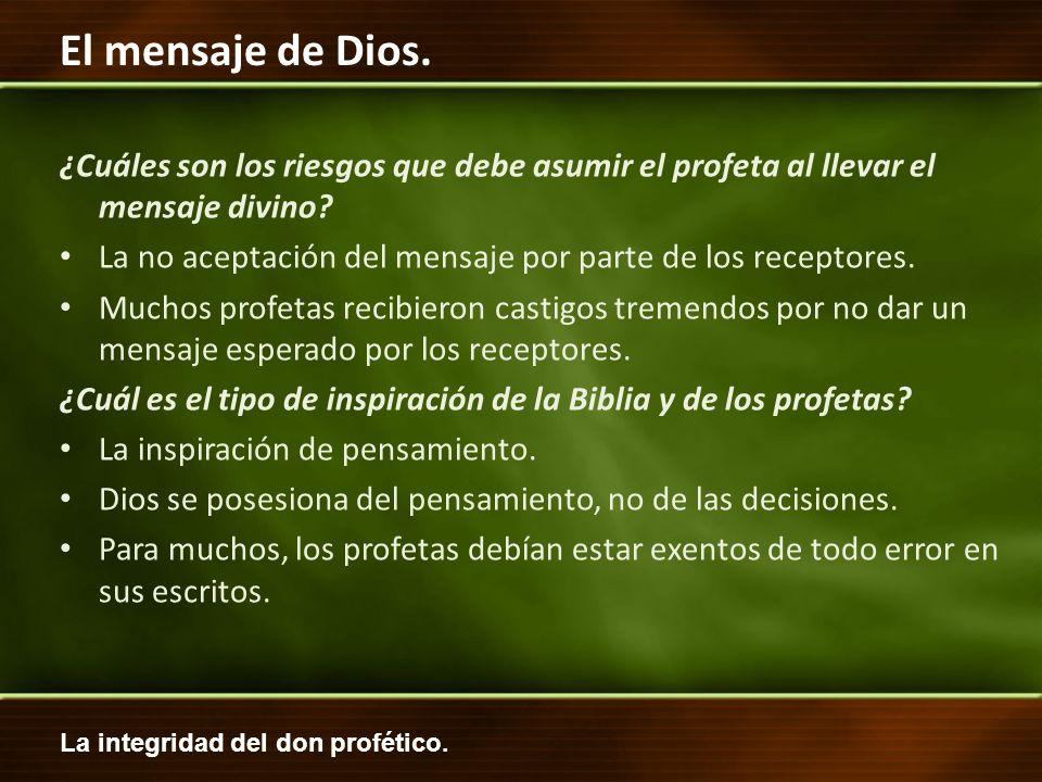 La integridad del don profético. El mensaje de Dios. ¿Cuáles son los riesgos que debe asumir el profeta al llevar el mensaje divino? La no aceptación