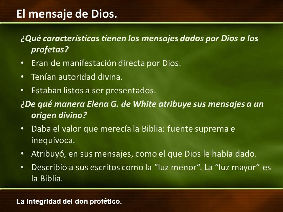 La integridad del don profético. El mensaje de Dios. ¿Qué características tienen los mensajes dados por Dios a los profetas? Eran de manifestación dir