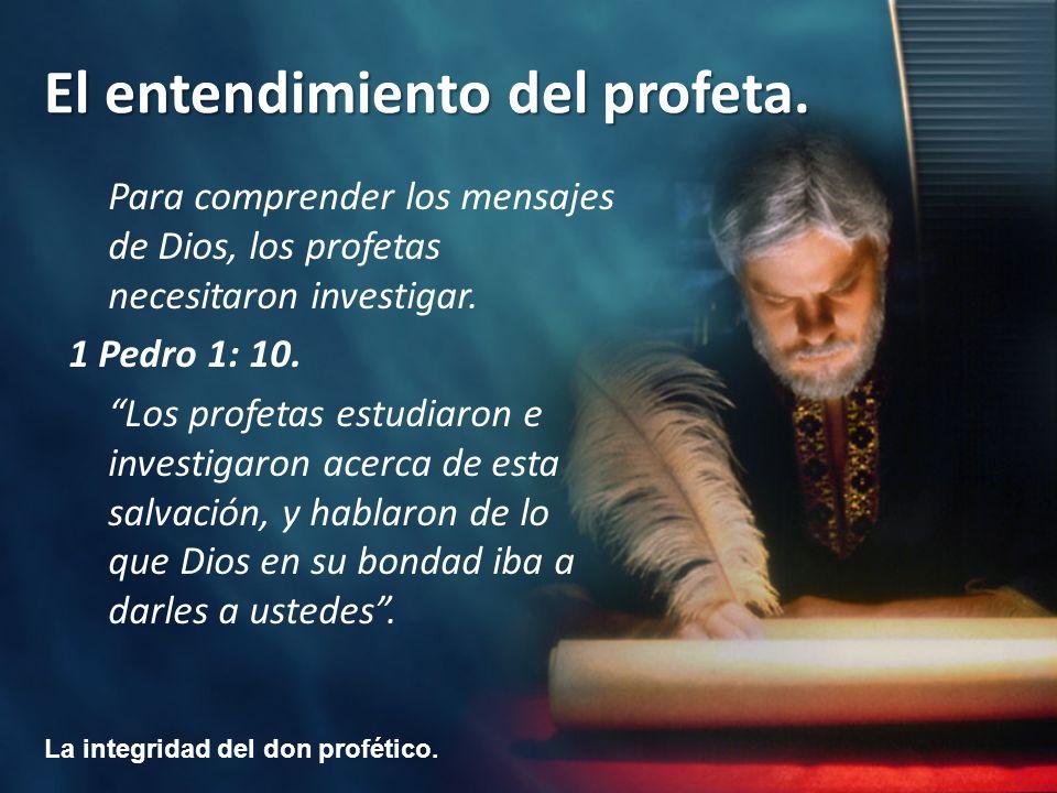 La integridad del don profético. El entendimiento del profeta. Para comprender los mensajes de Dios, los profetas necesitaron investigar. 1 Pedro 1: 1