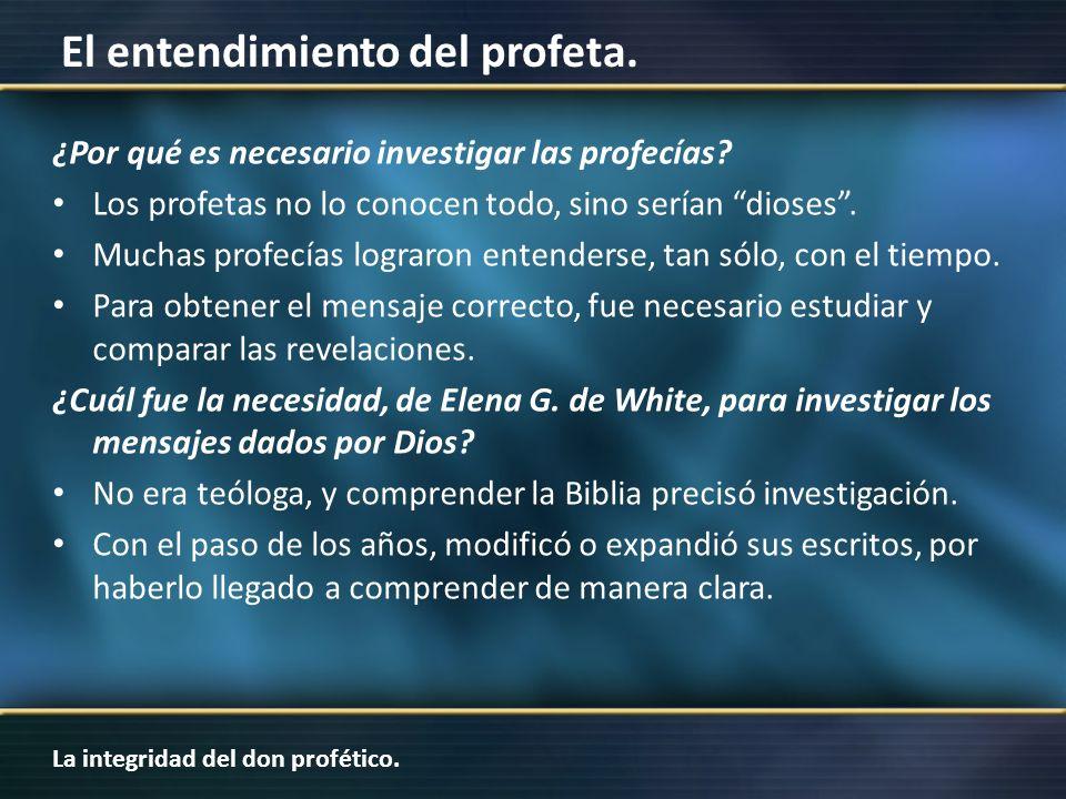 La integridad del don profético. El entendimiento del profeta. ¿Por qué es necesario investigar las profecías? Los profetas no lo conocen todo, sino s
