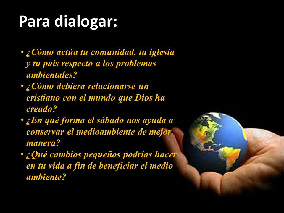 ¿Cómo actúa tu comunidad, tu iglesia y tu país respecto a los problemas ambientales? ¿Cómo actúa tu comunidad, tu iglesia y tu país respecto a los pro