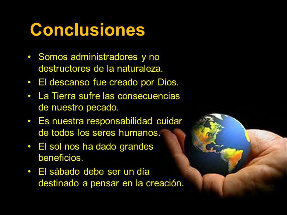 Conclusiones Somos administradores y no destructores de la naturaleza.Somos administradores y no destructores de la naturaleza. El descanso fue creado
