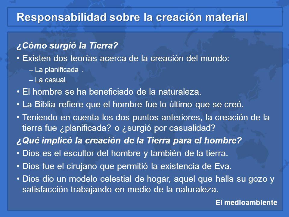 El medioambiente Responsabilidad sobre la creación material ¿Qué debe hacer el hijo de Dios para administrar la naturalezam.