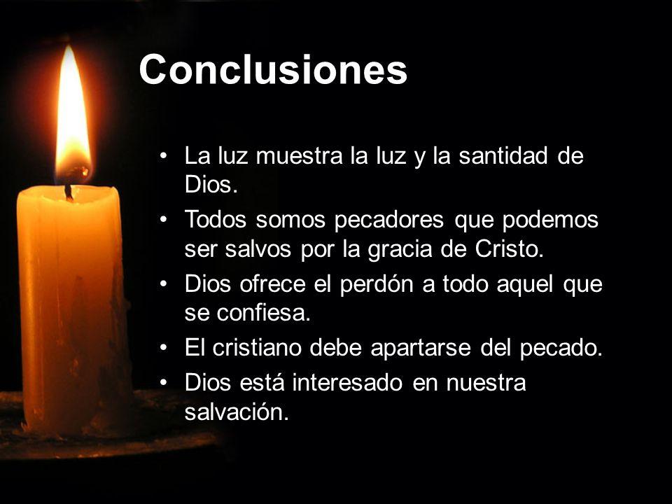 Conclusiones La luz muestra la luz y la santidad de Dios. Todos somos pecadores que podemos ser salvos por la gracia de Cristo. Dios ofrece el perdón
