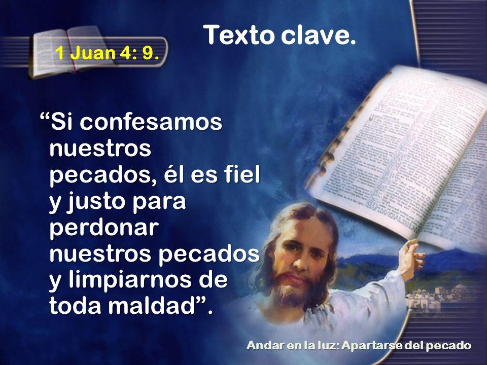 1 Juan 4: 9. Si confesamos nuestros pecados, él es fiel y justo para perdonar nuestros pecados y limpiarnos de toda maldad. Texto clave.