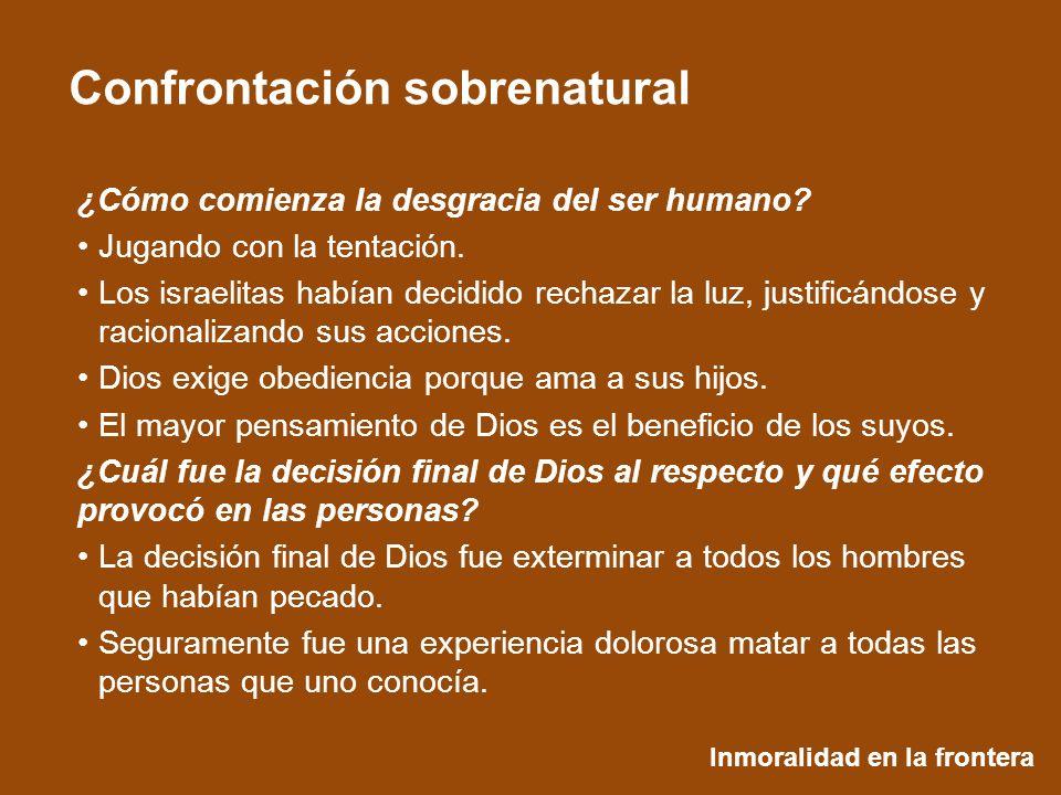 Inmoralidad en la frontera Confrontación sobrenatural ¿Cómo comienza la desgracia del ser humano? Jugando con la tentación. Los israelitas habían deci