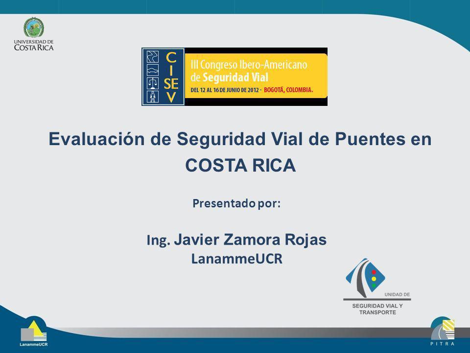 Evaluación de Seguridad Vial de Puentes en COSTA RICA Presentado por: Ing. Javier Zamora Rojas LanammeUCR
