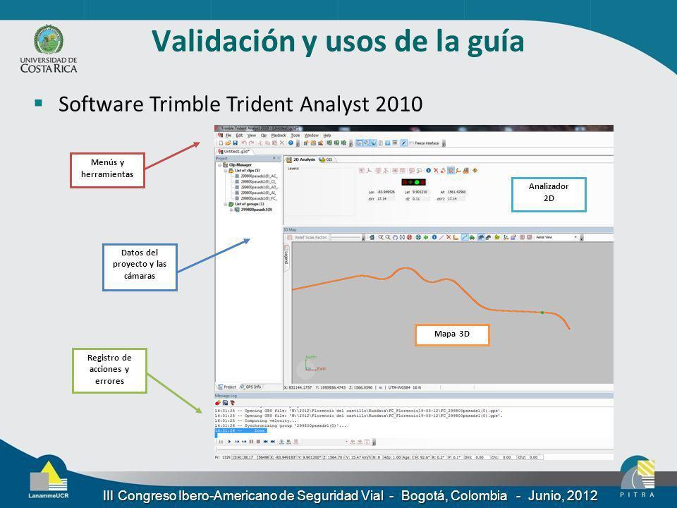Validación y usos de la guía Software Trimble Trident Analyst 2010 III Congreso Ibero-Americano de Seguridad Vial - Bogotá, Colombia - Junio, 2012 Men