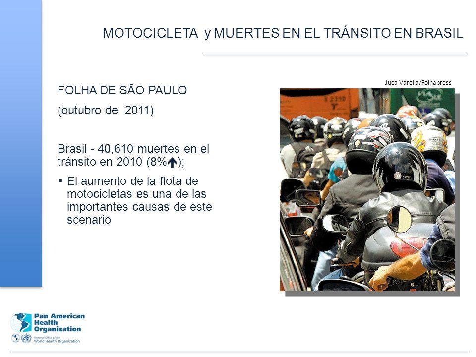 MOTOCICLETA y MUERTES EN EL TRÁNSITO EN BRASIL FOLHA DE SÃO PAULO (outubro de 2011) Brasil - 40,610 muertes en el tránsito en 2010 (8% ); El aumento de la flota de motocicletas es una de las importantes causas de este scenario Juca Varella/Folhapress