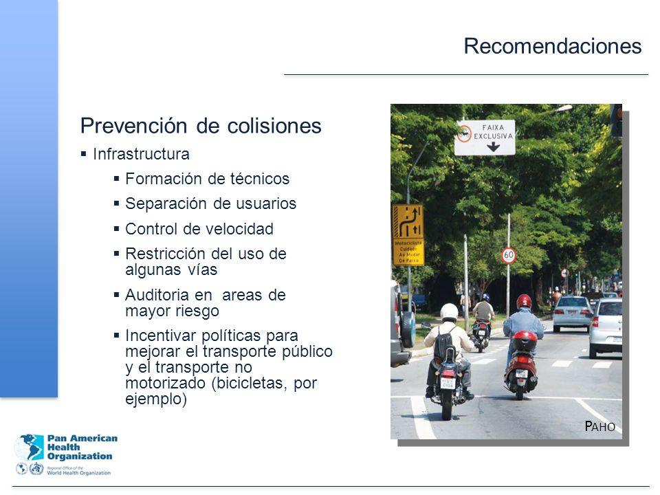 Recomendaciones Prevención de colisiones Infrastructura Formación de técnicos Separación de usuarios Control de velocidad Restricción del uso de algunas vías Auditoria en areas de mayor riesgo Incentivar políticas para mejorar el transporte público y el transporte no motorizado (bicicletas, por ejemplo) P AHO