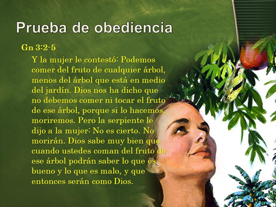 Gn 3:2-5 Y la mujer le contestó: Podemos comer del fruto de cualquier árbol, menos del árbol que está en medio del jardín. Dios nos ha dicho que no de