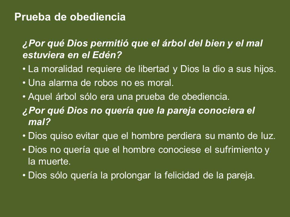 Prueba de obediencia ¿Por qué Dios permitió que el árbol del bien y el mal estuviera en el Edén? La moralidad requiere de libertad y Dios la dio a sus