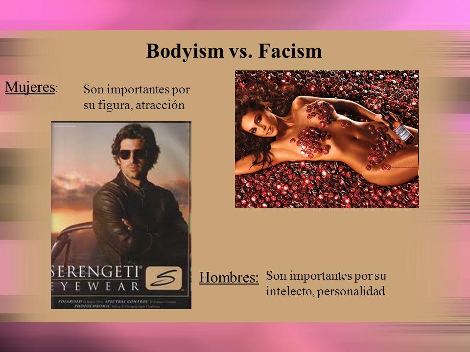 Bodyism vs. Facism Mujeres : Son importantes por su figura, atracción Hombres: Son importantes por su intelecto, personalidad