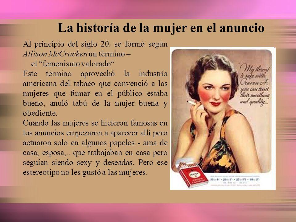 La historía de la mujer en el anuncio Al principio del siglo 20. se formó según Allison McCracken un término – el femenismo valorado Este término apro