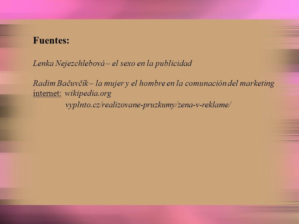 Fuentes: Lenka Nejezchlebová – el sexo en la publicidad Radim Bačuvčík – la mujer y el hombre en la comunación del marketing internet: wikipedia.org v