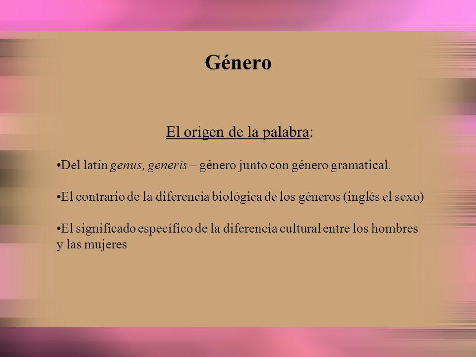 Género El origen de la palabra: Del latín genus, generis – género junto con género gramatical. El contrario de la diferencia biológica de los géneros