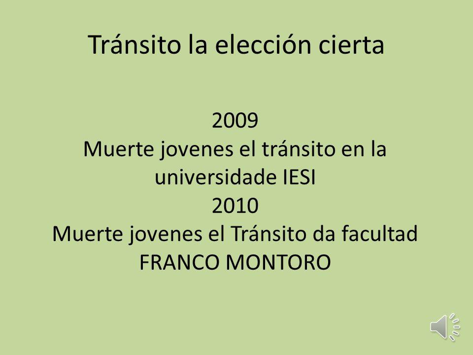 Tránsito la elección cierta 2009 Muerte jovenes el tránsito en la universidade IESI 2010 Muerte jovenes el Tránsito da facultad FRANCO MONTORO
